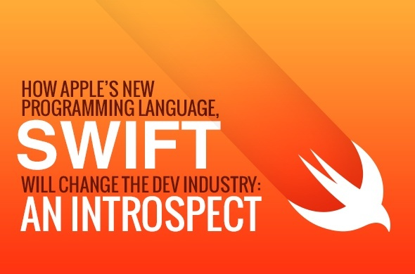 """How Apple's New Programming Language, """"Swift"""", Will Change the Development Industry: An Introspect"""